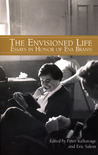 The Envisioned Life: Essays in Honor of Eva Brann