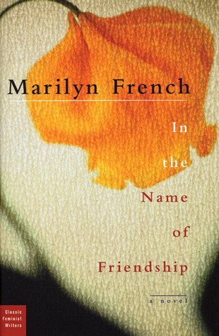 In the Name of Friendship by Marilyn French
