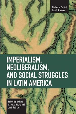 Imperialism, Neoliberalism, and Social Struggles in Latin Ame... by Richard A. Dello Buono