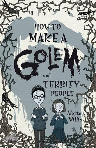 How to Make a Golem by Alette J. Willis