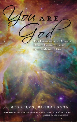 You Are God: The Challenge to Achieve Christ Consciousness in the Modern Era