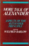 More Talk Of Alexander: Aspects of the Alexander Principle, Collected Essays ed. Dr W Barlow