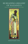 Re-Reading Gregory of Nazianzus: Essays on History, Theology, and Culture