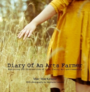 Diary Of An Arts Farmer: Exploring the Intersection of Life, Faith, Art and Community