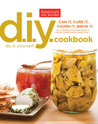 The America's Test Kitchen: DIY Cookbook: Can It, Cure It, Churn It, Brew It