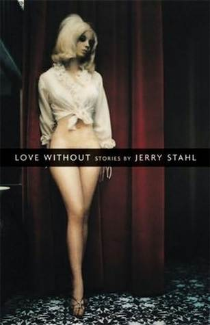 Love Without by Jerry Stahl