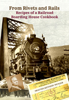 From Rivets and Rails, Recipes of a Railroad Boarding House Cookbook