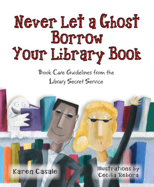 Never Let a Ghost Borrow Your Library Book: Book Care Guidelines from Library Secret Service