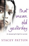 That Mean Old Yesterday: An Abused Girl's Fight for Survival