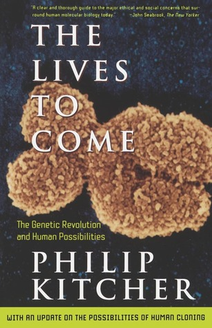 The Lives to Come: The Genetic Revolution and Human Possibilities