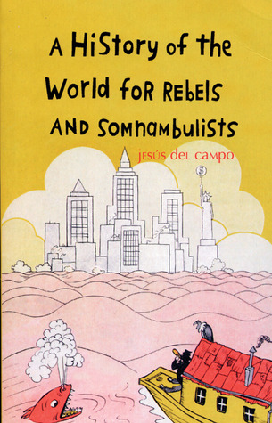 A History of the World for Rebels and Somnambulists by Jesús del Campo