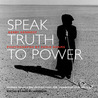 Speak Truth to Power: Human Rights Defenders Who Are Changing Our World