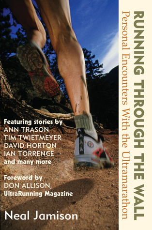 Running Through the Wall: Personal Encounters with the Ultramarathon