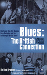Blues: The British Connection: The Stones, Clapton, Fleetwood Mac and the Story of Blues in Britain
