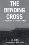 The Bending Cross: A Biography of Eugene Victor Debs