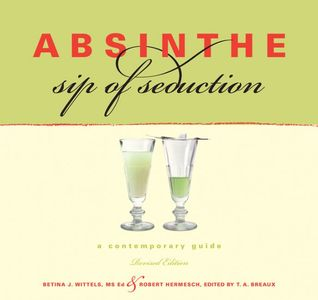 Absinthe, Revised Ed.: A Contemporary Guide, Revised Edition