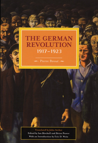The German Revolution, 1917-1923 by Pierre Broué