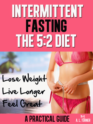 Intermittent Fasting - The 5:2 Diet - A Practical Guide