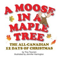 A Moose In A Maple Tree: The All Canadian 12 Days Of Christmas