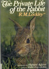 The Private Life Of The Rabbit; An Account Of The Life History And Social Behavior Of The Wild Rabbit