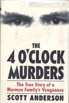 The 4 O'Clock Murders: The True Story of a Mormon Family's Vengeance