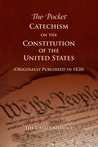 The Pocket Catechism of the Constitution of the United States