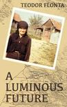 A Luminous Future: Growing Up in Transylvania in the Shadow of Communism