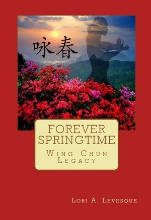 Forever Springtime: Wing Chun Legacy