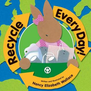 Recycle Every Day by Nancy Elizabeth Wallace
