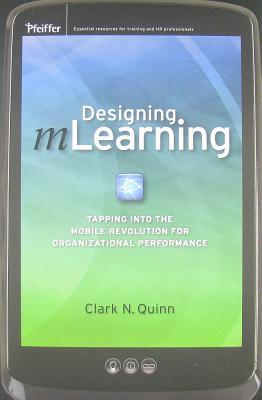 Designing mLearning: Tapping Into the Mobile Revolution for Organizational Performance