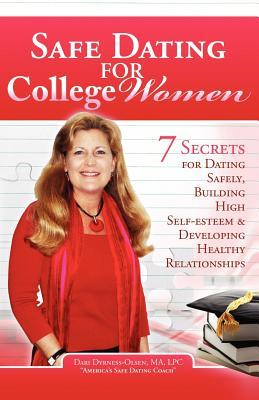 Safe Dating for College Women: 7 Secrets for Dating Safely, Building High Self-Esteem and Developing Healthy Relationships
