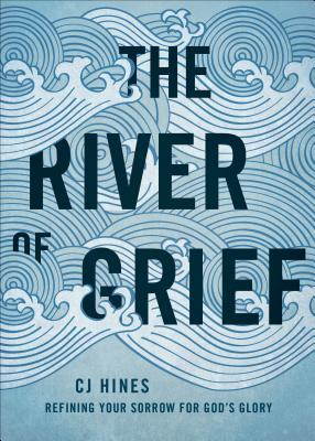 The River of Grief: Refining Your Sorrow for God's Glory