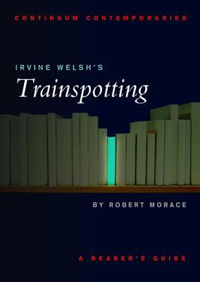 Irvine Welsh's Trainspotting: A Reader's Guide