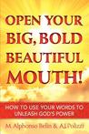 Open Your Big, Bold Beautiful Mouth!: How to Use Your Words to Unleash God's Power