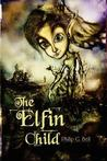 The Elfin Child by Philip G. Bell