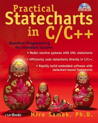 Practical Statecharts in C/C++: Quantum Programming for Embedded Systems with CDROM