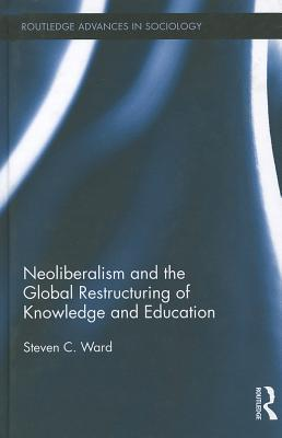 Neoliberalism and the Global Restructuring of Knowledge and Education