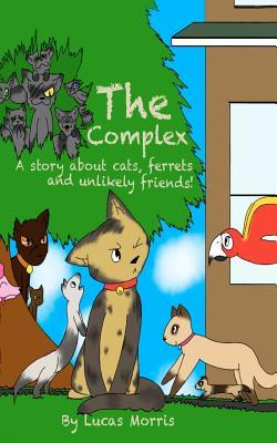 The Complex: A Story about Cats Ferrets and Unlikely Friends