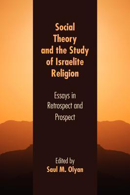 Social Theory and the Study of Israelite Religion: Essays in Retrospect and Prospect