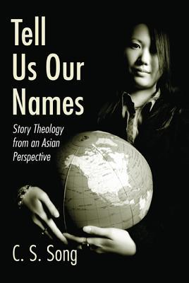 Tell Us Our Names: Story Theology from an Asian Perspective