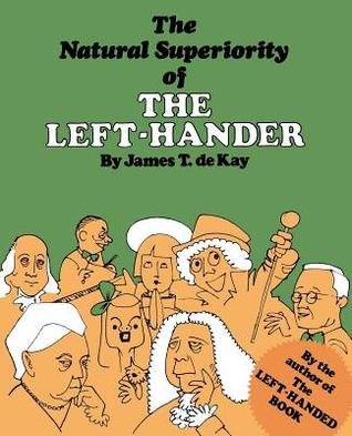 The Natural Superiority of the Left-Hander by James Tertius de Kay