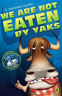 We Are Not Eaten by Yaks (An Accidental Adventure #1)