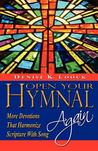 Open Your Hymnal Again: More Devotions That Harmonize Scripture with Song