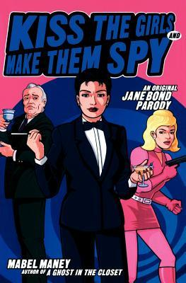 Kiss the Girls and Make Them Spy by Mabel Maney