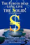 The Euro Is Dead; Long Live the Solid! by Eduardo J. Belgrano