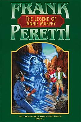 The Legend Of Annie Murphy by Frank E. Peretti