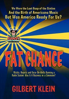 Fat Chance: We Were the Last Gasp of the 60s and the Birth of Americana Music, But Was America Ready for Us?