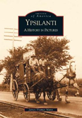 Ypsilanti: A History in Pictures (Images of America: Michigan)