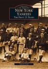New York Yankees: The First 25 Years, New York (Images of Sports)