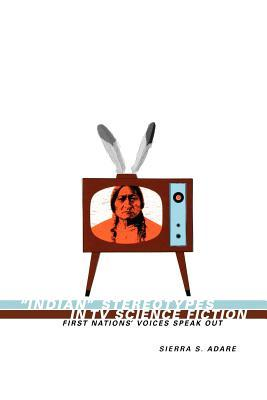 Indian Stereotypes in TV Science Fiction: First Nations' Voices Speak Out